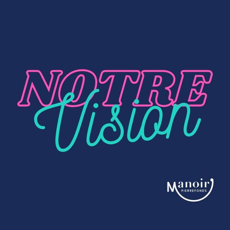 Notre vision au Manoir Pierrefonds